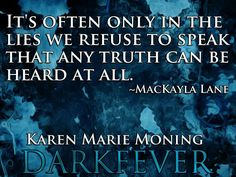"""""""It's often only in the lies we refuse to speak that any truth can be heard at all.""""  ― Karen Marie Moning, Darkfever"""