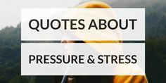 Quotes About Pressure That Prove It's Not Just You