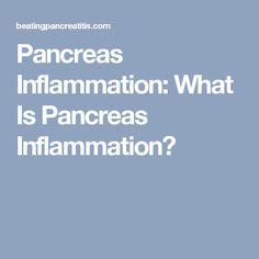Pancreas Inflammation: What Is Pancreas Inflammation?