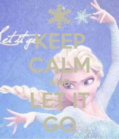KEEP CALM AND LET IT GO frozen!