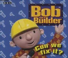 please check my pin was not finished   this is a media of me because when i was a little kid i would always wake up at like 6:00 in the morning and watch bob the builder for about 45 min straight and  i would always say yes we can fix it
