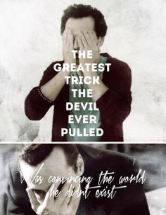 """""""The greatest trick the devil ever pulled was convincing the world he didn't exist."""""""