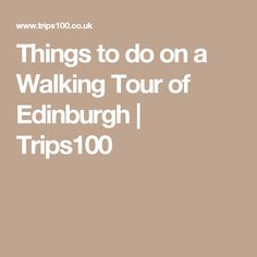 Things to do on a Walking Tour of Edinburgh | Trips100