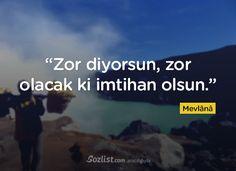 """""""Zor diyorsun, zor olacak ki imtihan olsun."""" #mevlana #sözleri #yazar #şair #kitap #şiir #özlü #anlamlı #sözler"""
