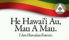 He Hawai'i Au, Mau A Mau ~ I am Hawai'ian Forever