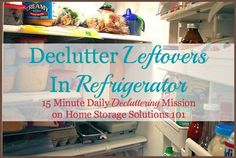 Tips for how to ensure your family eats the leftovers in your fridge to avoid food waste and save money, plus decluttering the fridge mission {on Home Storage Solutions 101}