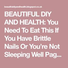 BEAUTIFUL DIY AND HEALTH: You Need To Eat This If You Have Brittle Nails Or You're Not Sleeping Well Page 2