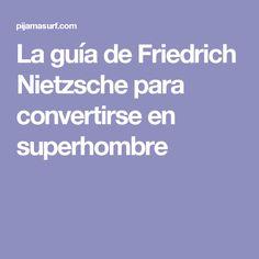 La guía de Friedrich Nietzsche para convertirse en superhombre