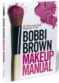 Need help perfecting your technique? Bobbi Brown's Makeup Manual is a classic reference!