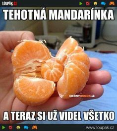 Milujem mandarinky Good Jokes, Funny Jokes, Funny Pins, The Funny, Haha, Funny Pictures, Memes, Photos, Sarcasm