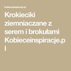 Krokieciki ziemniaczane z serem i brokułami Kobieceinspiracje.pl