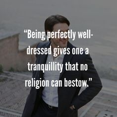 """""""Being perfectly well-dressed gives one a tranquillity that no religion can bestow. Mens Fashion Quotes, Style Quotes, Emerson, Well Dressed, Religion, Religious Education, Faith"""