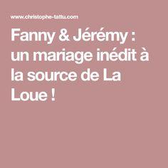 Fanny & Jérémy : un mariage inédit à la source de La Loue !