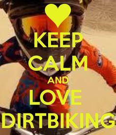 KEEP CALM AND LOVE  DIRTBIKING!! I had to make this!! I love dirtbiking!!