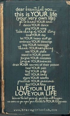 This is YOUR life, embrace it!