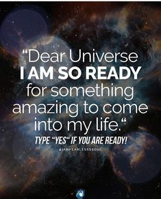 "I Rosa Rojas ""Dear Universe I AM SO READY for something amazing to come into my life"" ""YES I'M READY"""