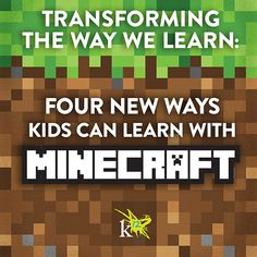 Transforming the Way We Learn: Four New Ways Kids can learni with Minecraft