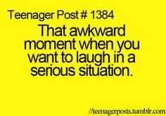 that awkward moment when you DO laugh in a serious situation.