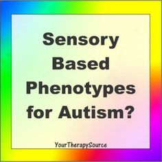 Autism Research recently published research examining whether sensory differences can be used to classify subgroups of children with autism spectrum disorder (ASD). Do you think there are sensory based phenotypes specifically for autism?