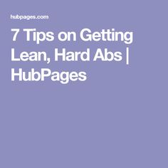 7 Tips on Getting Lean, Hard Abs | HubPages
