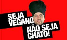 Seja VEGANO, Não seja CHATO!  1#VegetariTRETA