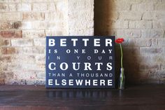 Psalm 84:10  New International Version (NIV)  10 Better is one day in your courts      than a thousand elsewhere.