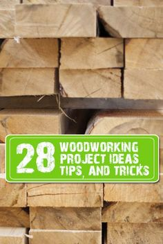 28 Woodworking Project Ideas, Tips and Tricks