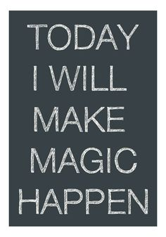 Today I will make magic happen. Inspirational, Spiritual, Motivational & Positive Quotes & Sayings Now Quotes, Typed Quotes, Great Quotes, Quotes To Live By, Wise Quotes, Positive Thoughts, Positive Quotes, Motivational Quotes, Inspirational Quotes