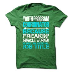 Youth Program Coordinator Because Freaking Miracle Worker Is Not An Official Job Title T-Shirt, Hoodie Youth Program Coordinator