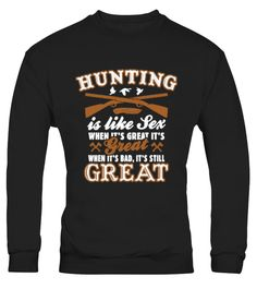 # Hunting Is Like Sex 73 .  Hunting Is Like SexTags: Hunt, Hunter, Hunting, Hunting, Is, Like, Sex, Hunting, is, like, sex, when, its, great, its, great, Hunting, shirt, Hunting, shirts, Hunting, t, shirt, Hunting, t, shirts, Hunting, tshirt, Hunting, tshirts, angling, being, a, hunter, big, game, hunting, coursing, falconry, fishery, funny, Hunting, t, shirt, funny, Hunting, t, shirts, go, Hunting, i, am, a, hunter, i, love, Hunting, sport, sports, when, its, bad, its, still, great
