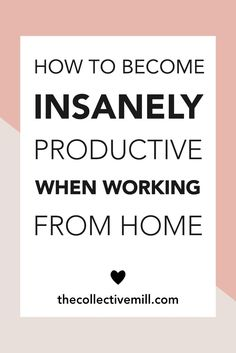 How to Become Insanely Productive When Working from Home: I don't know about you but as a blogger working from home can be tough. Maybe you freelance on Upwork or run your own small business... Whatever it is, establishing a work routine and having a few tips in your pocket will make it SO MUCH EASIER. Click the link to check out these 5 ways to become even more productive while working from home. TheCollectiveMill.com