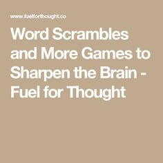 Word Scrambles and More Games to Sharpen the Brain - Fuel for Thought