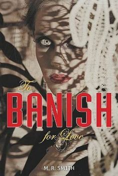 """""""To Banish for Love"""" - Rollicking Sci-Fi Adventure Spells Trouble for 3 Women by M. R. Smith."""