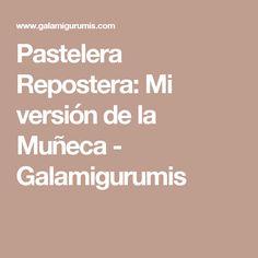 Pastelera Repostera: Mi versión de la Muñeca - Galamigurumis