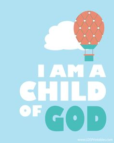 I Am A Child of God - Hot Air Balloons. 2 free Primary printables.