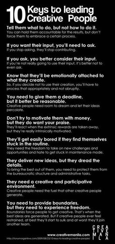 10 Keys to Leading Creative People.meant for the workplace, but applies to creative kiddos, too!-this is what I would like people to keep in mind with me. Leadership Tips, Educational Leadership, Leadership Development, Self Development, Leadership Activities, Leadership Qualities, Quality Of Leadership, Group Activities, Cv Web
