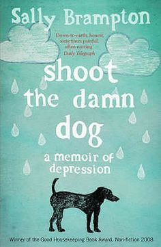 Shoot The Damn Dog A Memoir Of Depression by Sally Brampton