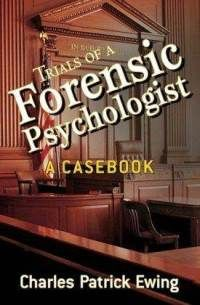 Trials of a Forensic Psychologist by Charles Patrick Ewing.. i want to read this!