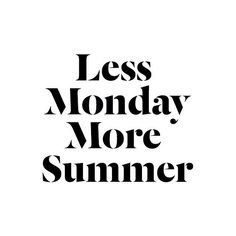 Less Monday More Summer!  #monday #summer #quote #lifestyle #about #inspiration