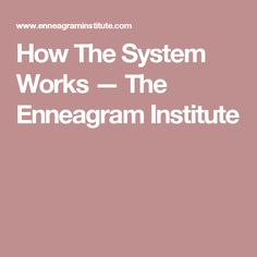 How The System Works — The Enneagram Institute