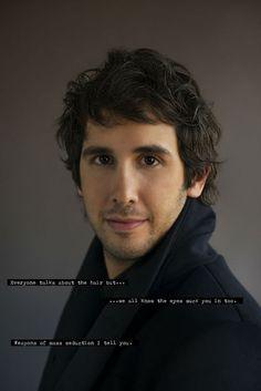 Beware the eyes of Josh. ;)