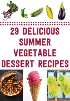 29 Delicious Summer Vegetable Desserts