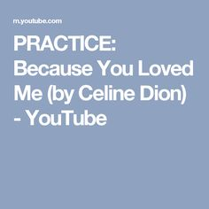 PRACTICE: Because You Loved Me (by Celine Dion) - YouTube