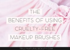 Benefits of Using Makeup Brushes, cruelty-free makeup brushes, makeup brushes, nontoxic makeup, the best makeup brushes, the best cruelty-free makeup brushes, the best organic brands, the best natural brands, no animal testing, leaping bunny makeup brushes