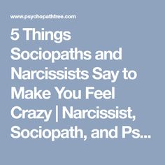 5 Things Sociopaths and Narcissists Say to Make You Feel Crazy | Narcissist, Sociopath, and Psychopath Abuse Recovery