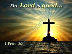 0514 1 peter 23 the lord is good powerpoint church sermon Slide01http://www.slideteam.net