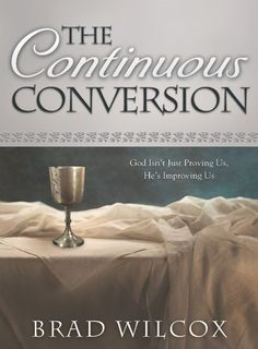 """My message is """"Be patient. You are doing better than you realize. Hang in there!""""  —Brad Wilcox, in """"The Continuous Conversion"""