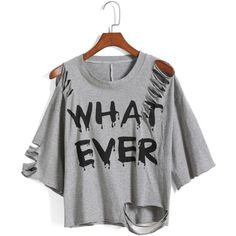 SheIn(sheinside) Grey Round Neck Ripped WHAT EVER Print T-Shirt ($12) ❤ liked on Polyvore featuring tops, t-shirts, shirts, crop tops, grey, gray t shirt, short sleeve tee, summer t shirts, print t shirts and ripped t shirt
