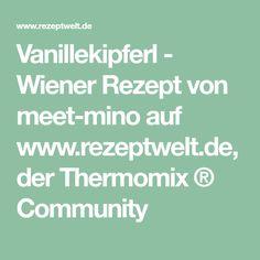 Vanillekipferl - Wiener Rezept von meet-mino auf www.rezeptwelt.de, der Thermomix ® Community