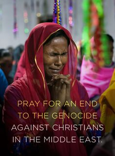 Join us in praying for an end to the genocide against Christians in the Middle East.